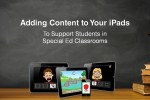 Brisbane: Adding Content to Your iPads to Support Students in Special Ed Classrooms